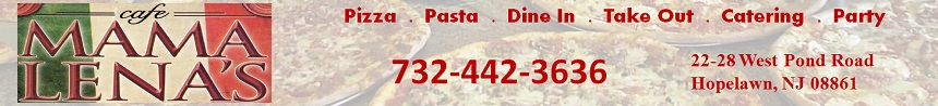 Mama Lena's Pizzeria & Restaurant in Hopelawn-Eat In, Take Out, Party, Catering: 732-442-3636; 22-28 West Pond Road, Hopelawn, NJ 08861